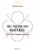 Au Nom des Maîtres, Manuel de l`aspirant spirituel par Florence Lacaze
