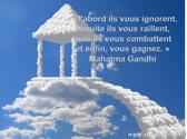 `Au début, ils vous ignorent et puis ils se moquent de vous puis ils vous combattent et puis vous gagnez! Mahatma Gandhi