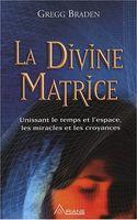 La Divine Matrice: Ce livre se veut un instrument utile, un guide, à appliquer aux mystères de notre vie quotidienne.