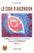 Le Code d`Ascension, Reprogrammations intracellulaires pour la Guérison, un livre de Chantal Roy, thérapeute depuis près de 15 ans