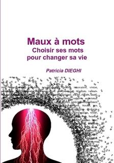 Maux � mots, choisir ses mots pour changer sa vie, un livre transformateur, des exercices pratiques et ludiques  dans chaque chapitre