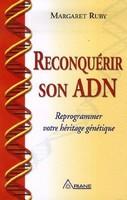 Livre : Reconquérir son ADN - Reprogrammer votre héritage génétique aux éditions de Margaret Ruby